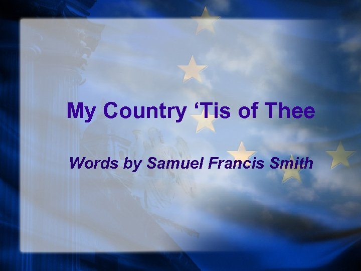 My Country 'Tis of Thee Words by Samuel Francis Smith