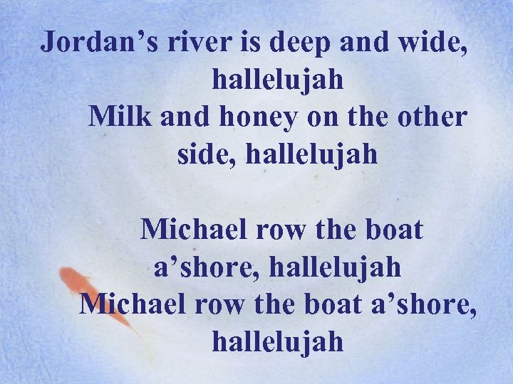 Jordan's river is deep and wide, hallelujah Milk and honey on the other side,
