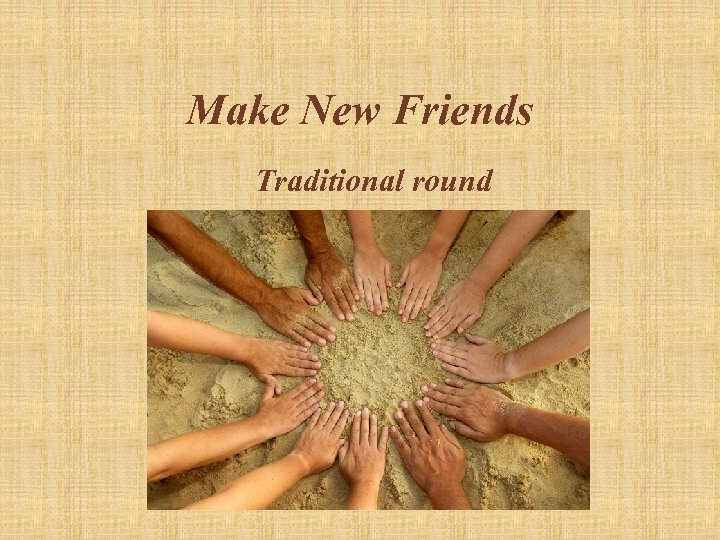 Make New Friends Traditional round