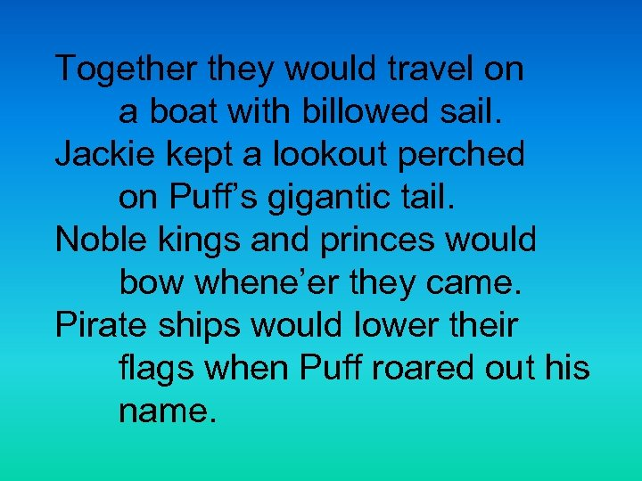 Together they would travel on a boat with billowed sail. Jackie kept a lookout