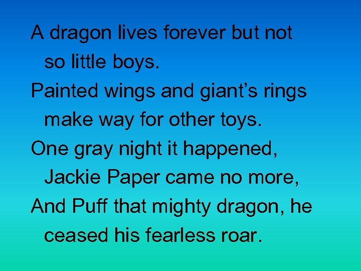 A dragon lives forever but not so little boys. Painted wings and giant's rings