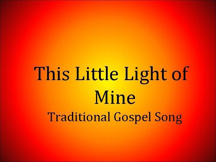 This Little Light of Mine Traditional Gospel Song