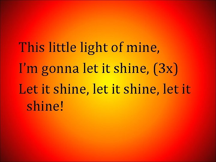 This little light of mine, I'm gonna let it shine, (3 x) Let it