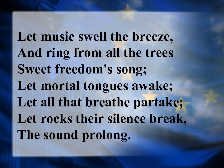 Let music swell the breeze, And ring from all the trees Sweet freedom's song;
