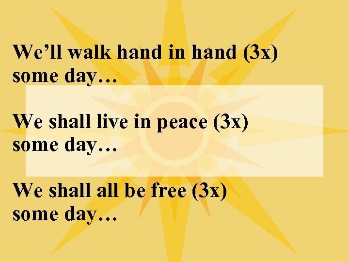 We'll walk hand in hand (3 x) some day… We shall live in peace