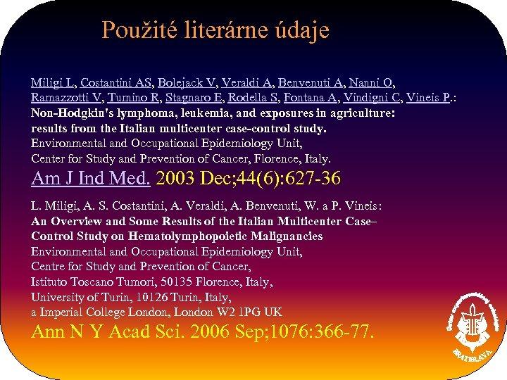 Použité literárne údaje Miligi L, Costantini AS, Bolejack V, Veraldi A, Benvenuti A, Nanni