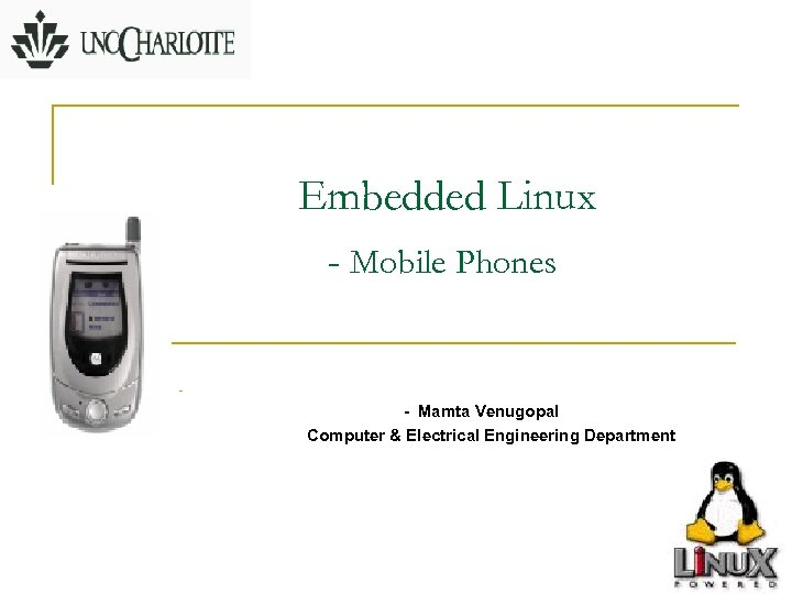 Embedded Linux - Mobile Phones - - Mamta Venugopal Computer & Electrical Engineering Department