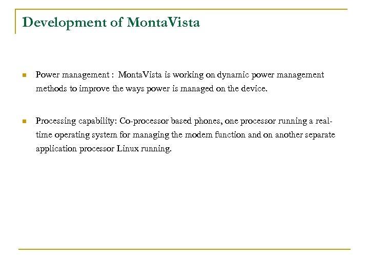 Development of Monta. Vista n Power management : Monta. Vista is working on dynamic