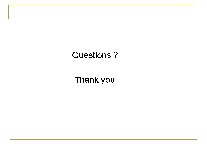 Questions ? Thank you.