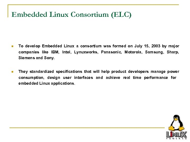 Embedded Linux Consortium (ELC) n To develop Embedded Linux a consortium was formed on