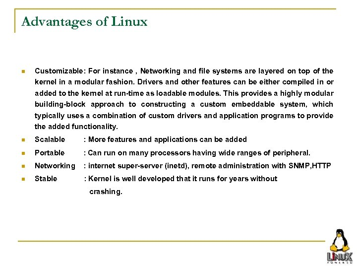 Advantages of Linux n Customizable: For instance , Networking and file systems are layered