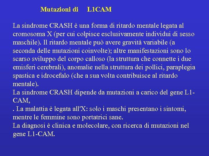 Mutazioni di L 1 CAM La sindrome CRASH è una forma di ritardo mentale