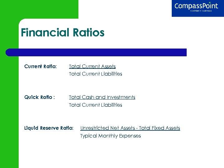 Financial Ratios Current Ratio: Total Current Assets Total Current Liabilities Quick Ratio : Total