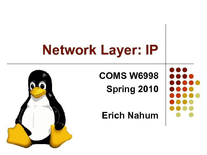 Network Layer: IP COMS W 6998 Spring 2010 Erich Nahum