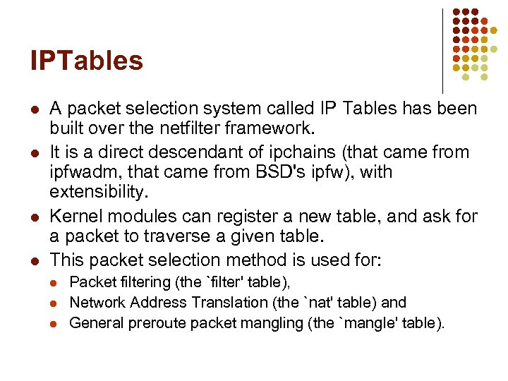 IPTables l l A packet selection system called IP Tables has been built over