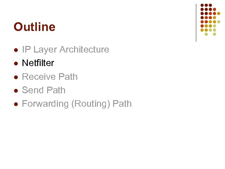 Outline l l l IP Layer Architecture Netfilter Receive Path Send Path Forwarding (Routing)