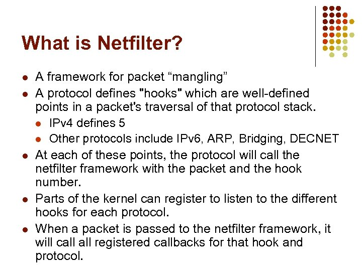 "What is Netfilter? l l l A framework for packet ""mangling"" A protocol defines"