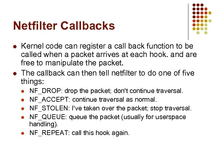 Netfilter Callbacks l l Kernel code can register a call back function to be