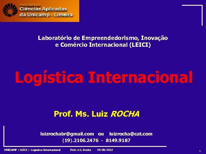 Laboratório de Empreendedorismo, Inovação e Comércio Internacional (LEICI) Logística Internacional Prof. Ms. Luiz ROCHA