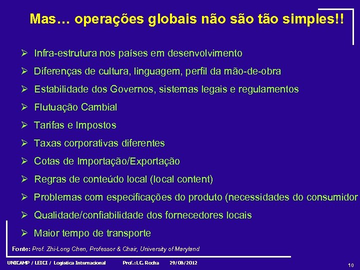 Mas… operações globais não são tão simples!! Ø Infra-estrutura nos países em desenvolvimento Ø
