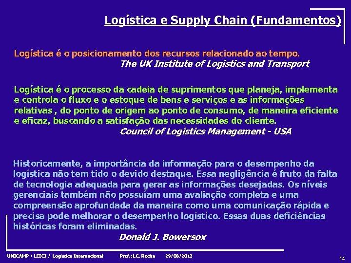 Logística e Supply Chain (Fundamentos) Logística é o posicionamento dos recursos relacionado ao tempo.