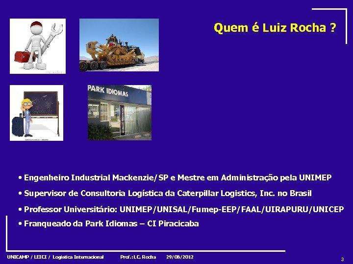 Quem é Luiz Rocha ? • Engenheiro Industrial Mackenzie/SP e Mestre em Administração pela