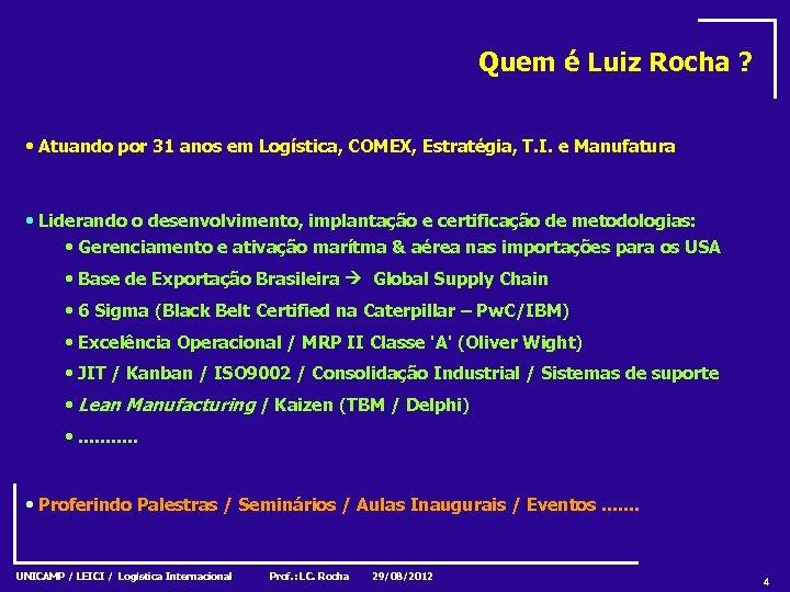 Quem é Luiz Rocha ? • Atuando por 31 anos em Logística, COMEX, Estratégia,