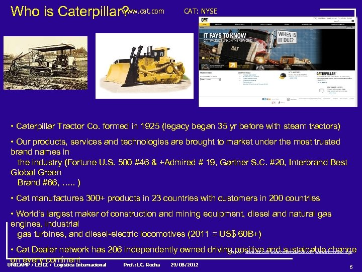 www. cat. com Who is Caterpillar? CAT: NYSE • Caterpillar Tractor Co. formed in
