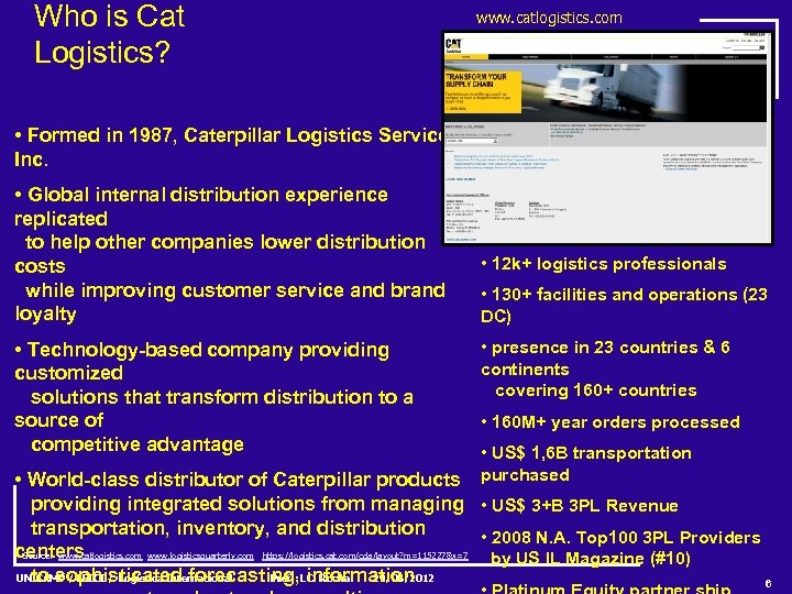Who is Cat Logistics? www. catlogistics. com • Formed in 1987, Caterpillar Logistics Services,