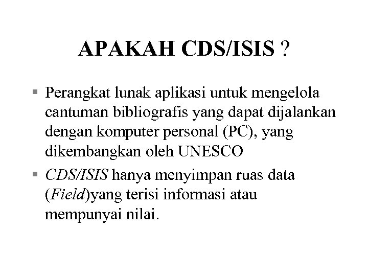 APAKAH CDS/ISIS ? § Perangkat lunak aplikasi untuk mengelola cantuman bibliografis yang dapat dijalankan