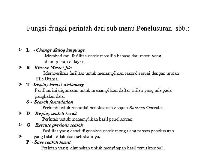 Fungsi-fungsi perintah dari sub menu Penelusuran sbb. : Ø L - Change dialog language