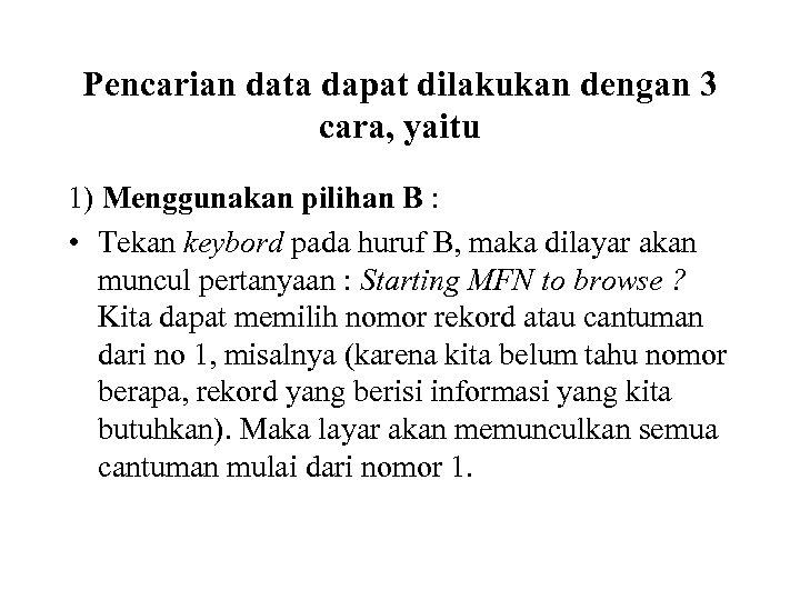 Pencarian data dapat dilakukan dengan 3 cara, yaitu 1) Menggunakan pilihan B : •