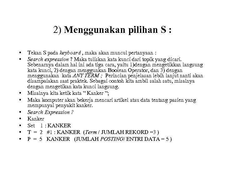 2) Menggunakan pilihan S : • • • Tekan S pada keyboard , maka