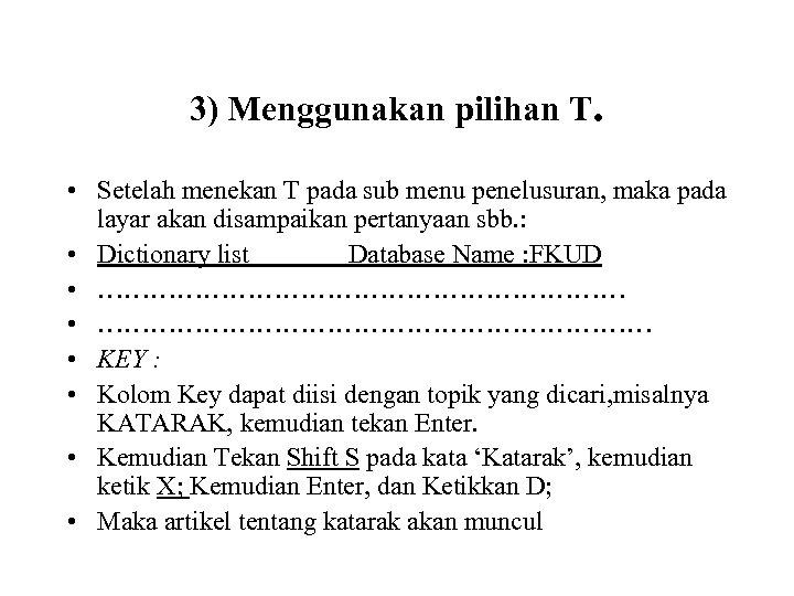 3) Menggunakan pilihan T. • Setelah menekan T pada sub menu penelusuran, maka pada