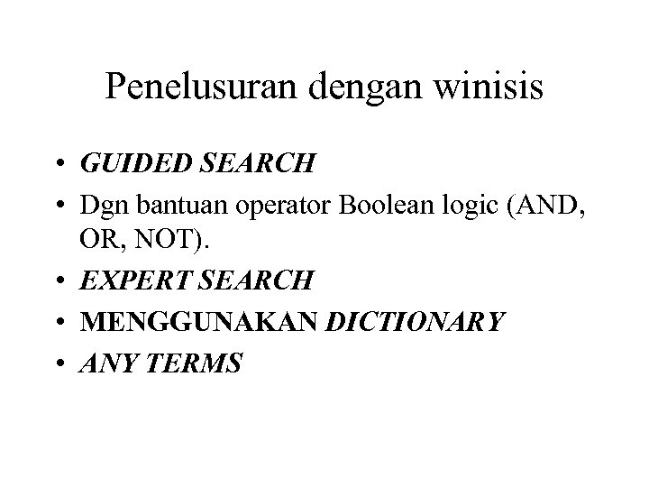 Penelusuran dengan winisis • GUIDED SEARCH • Dgn bantuan operator Boolean logic (AND, OR,