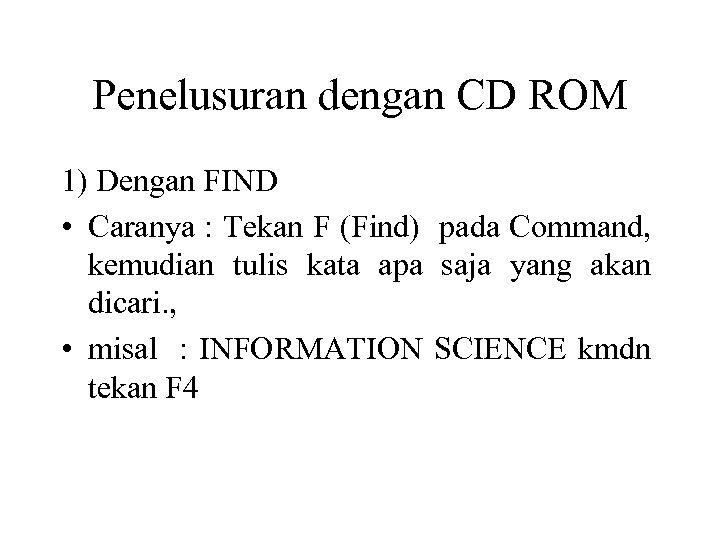Penelusuran dengan CD ROM 1) Dengan FIND • Caranya : Tekan F (Find) pada