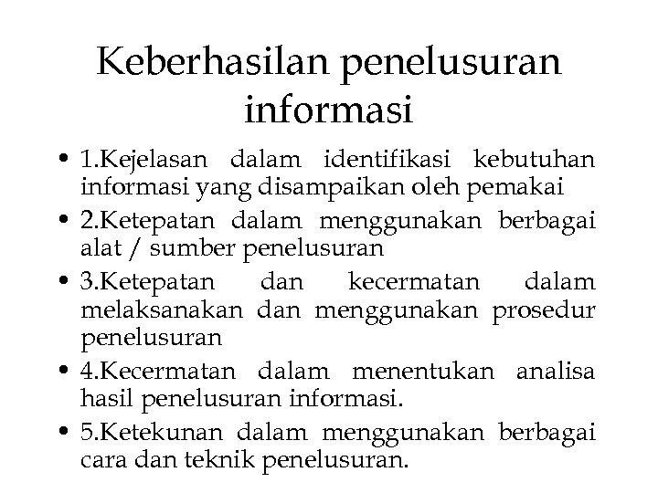 Keberhasilan penelusuran informasi • 1. Kejelasan dalam identifikasi kebutuhan informasi yang disampaikan oleh pemakai