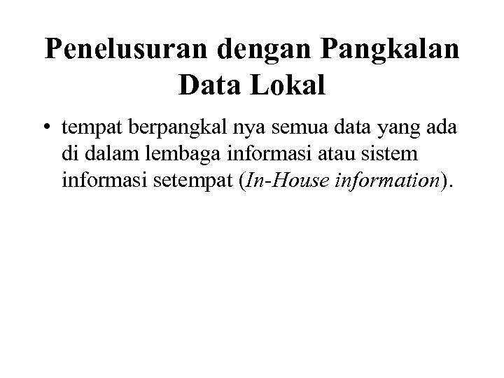 Penelusuran dengan Pangkalan Data Lokal • tempat berpangkal nya semua data yang ada di