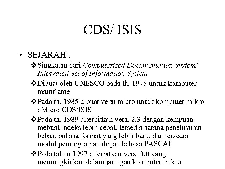 CDS/ ISIS • SEJARAH : v. Singkatan dari Computerized Documentation System/ Integrated Set of