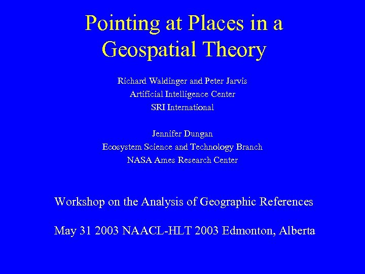 Pointing at Places in a Geospatial Theory Richard Waldinger and Peter Jarvis Artificial Intelligence