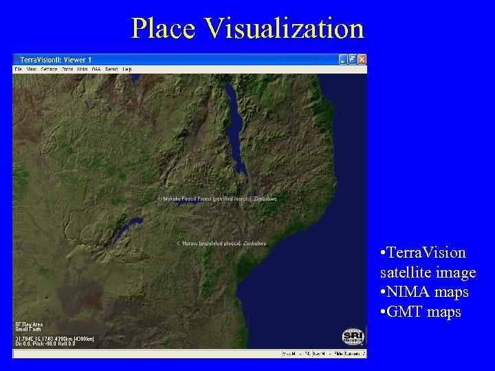 Place Visualization • Terra. Vision satellite image • NIMA maps • GMT maps