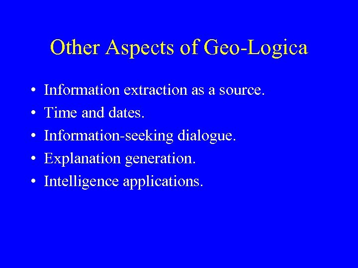 Other Aspects of Geo-Logica • • • Information extraction as a source. Time and