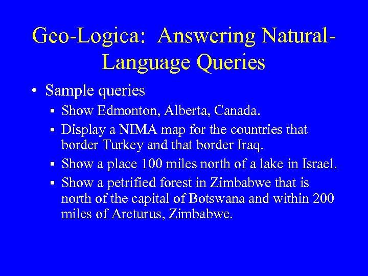Geo-Logica: Answering Natural. Language Queries • Sample queries § Show Edmonton, Alberta, Canada. §