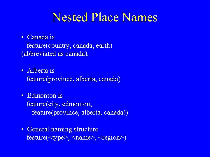 Nested Place Names • Canada is feature(country, canada, earth) (abbreviated as canada). • Alberta