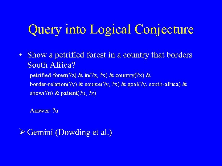 Query into Logical Conjecture • Show a petrified forest in a country that borders