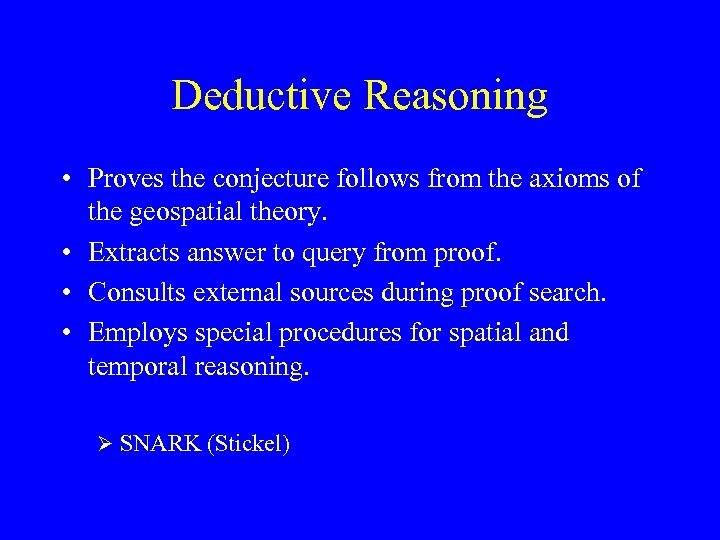 Deductive Reasoning • Proves the conjecture follows from the axioms of the geospatial theory.