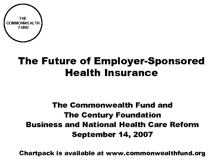 THE COMMONWEALTH FUND The Future of Employer-Sponsored Health Insurance The Commonwealth Fund and The