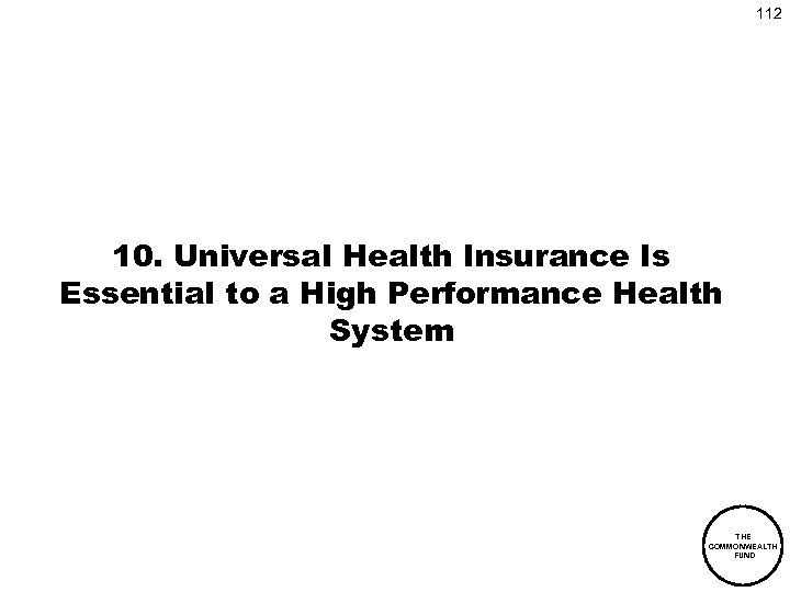 112 10. Universal Health Insurance Is Essential to a High Performance Health System THE