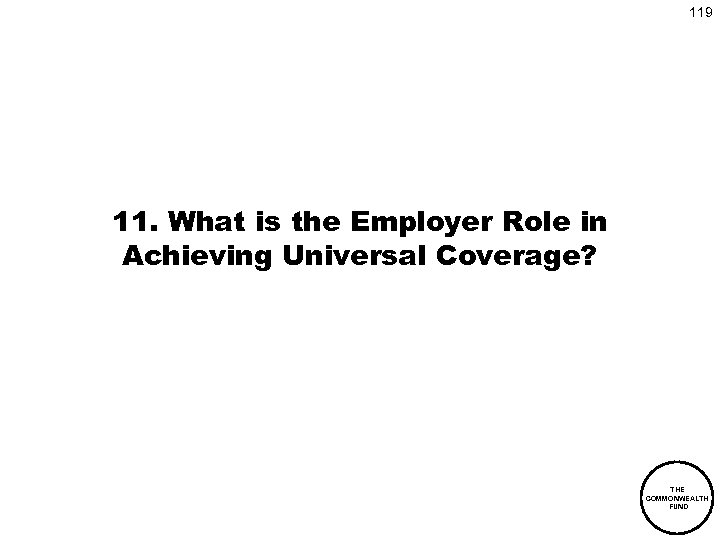 119 11. What is the Employer Role in Achieving Universal Coverage? THE COMMONWEALTH FUND