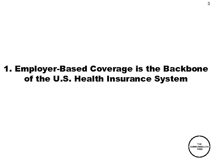 3 1. Employer-Based Coverage is the Backbone of the U. S. Health Insurance System